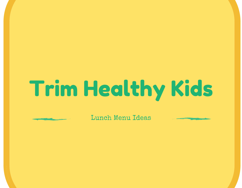 Trim Healthy Kid Menu Ideas for Lunch