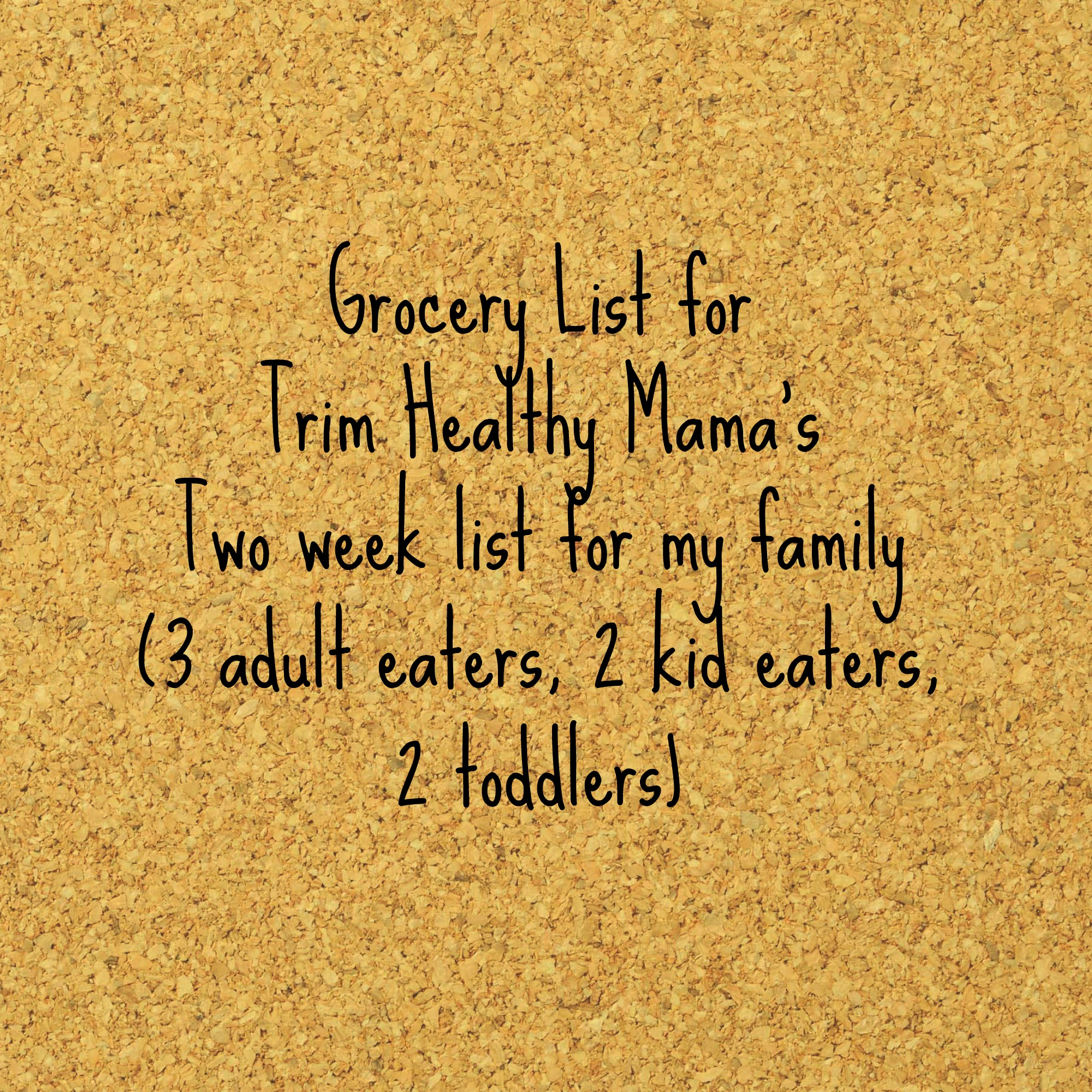 Grocery List for Trim Healthy Mama Meals (family of 7- two weeks worth)
