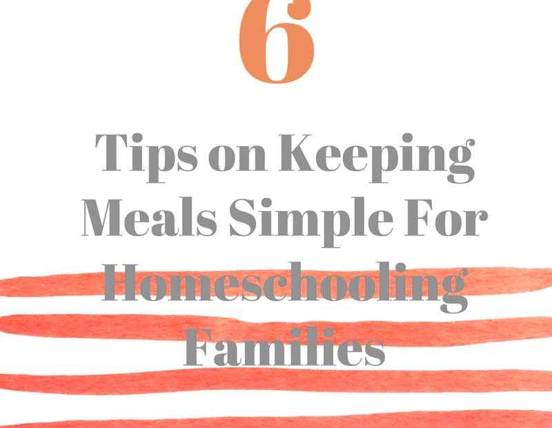 6 Tips on Keeping Meals Simple For Homeschooling Families