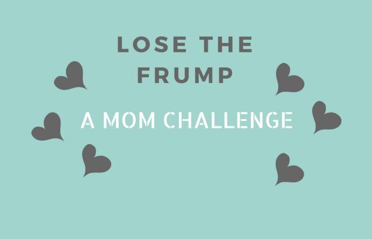Lose The Frump-A Mom Challenge